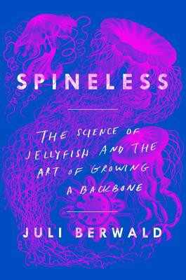 Image for SPINELESS: The Science of Jellyfish and the Art of