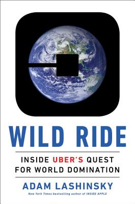 Image for Wild Ride: Inside Uber's Quest for World Domination