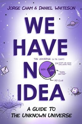 Image for We Have No Idea: A Guide to the Unknown Universe