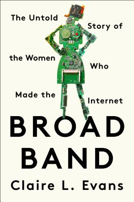 Image for Broad Band: The Untold Story of the Women Who Made the Internet