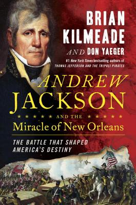 Image for Andrew Jackson and the Miracle of New Orleans: The Battle That Shaped America's Destiny