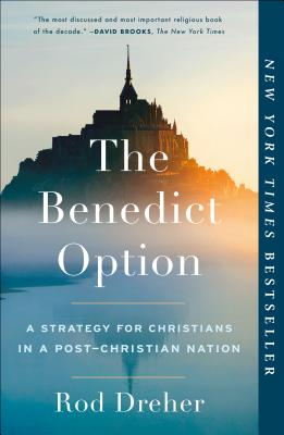Image for The Benedict Option: A Strategy for Christians in a Post-Christian Nation