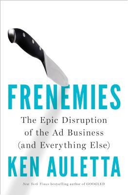 Image for Frenemies: The Epic Disruption of the Ad Business (and Everything Else)