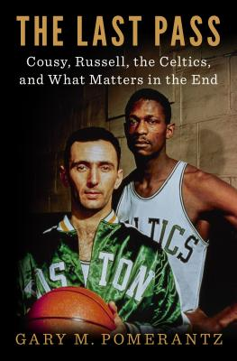 Image for The Last Pass: Cousy, Russell, the Celtics, and What Matters in the End