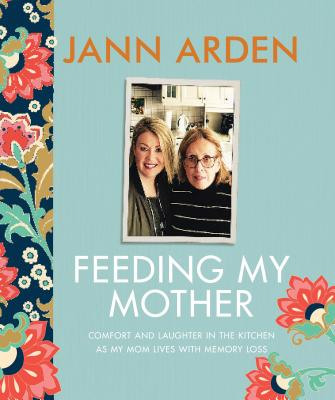 Image for Feeding My Mother: Comfort and Laughter in the Kitchen as My Mom Lives with Memory Loss