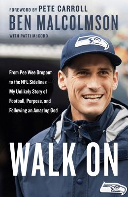 Image for Walk On: From Pee Wee Dropout to the NFL Sidelines--My Unlikely Story of Football, Purpose, and Following an Amazing God