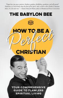 Image for How to Be a Perfect Christian: Your Comprehensive Guide to Flawless Spiritual Living