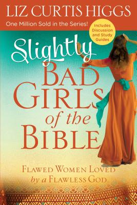 Image for Slightly Bad Girls of the Bible: Flawed Women Loved by a Flawless God