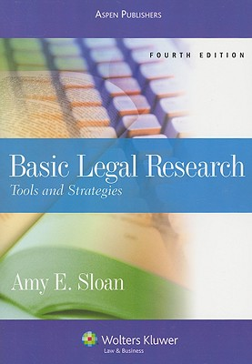 Basic Legal Research: Tools & Strategies 4th Edition, Amy E. Sloan  (Author)