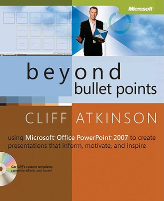"""Beyond Bullet Points: Using Microsoft® Office PowerPoint® 2007 to Create Presentations That Inform, Motivate, and Inspire"", ""Atkinson, Cliff"""