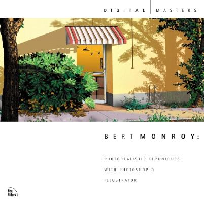 Bert Monroy: Photorealistic Techniques with Photoshop & Illustrator, Monroy, Bert