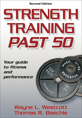 Strength Training Past 50: Your Guide to Fitness and Performance, Westcott, Wayne L.;Baechle, Thomas R.