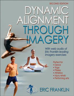 Dynamic Alignment Through Imagery - 2nd Edition, Franklin, Eric