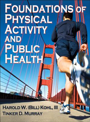 Foundations of Physical Activity and Public Health, Harold Kohl III, Tinker Murray
