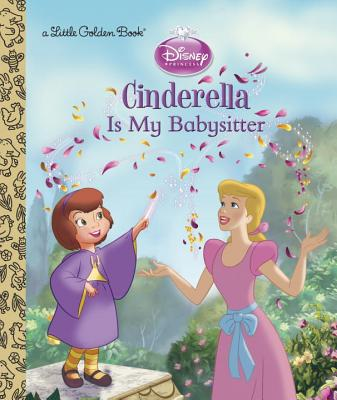 Cinderella is My Babysitter (Disney Princess) (Little Golden Book), Posner-Sanchez, Andrea