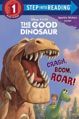 Image for Crash, Boom, Roar! (Disney/Pixar The Good Dinosaur) (Step into Reading)