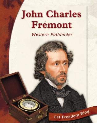 John Charles Fremont: Western Pathfinder (Exploring the West Biographies), Witteman, Barbara