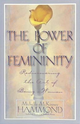 Image for The Power of Femininity: Rediscovering the Art of Being a Woman