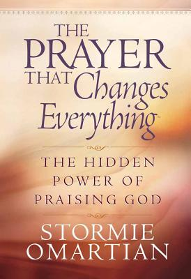 Image for The Prayer That Changes Everything®: The Hidden Power of Praising God (Omartian, Stormie)