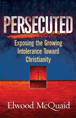 Image for Persecuted: Exposing the Growing Intolerance Toward Christianity