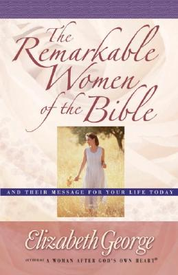 Remarkable Women of the Bible, ELIZABETH GEORGE