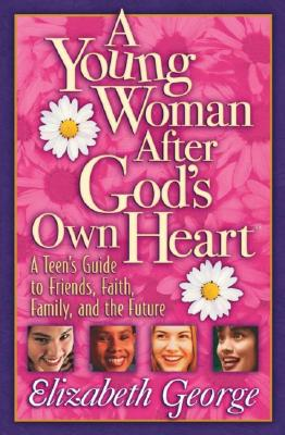 Image for Use: 9780736959742 A Young Woman After God's Own Heart: A Teen's Guide to Friends, Faith, Family, and the Future