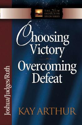 "Image for ""Choosing Victory, Overcoming Defeat: Joshua, Judges, Ruth (The New Inductive Study Series)"""