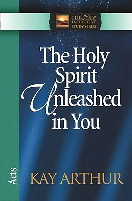 Image for The Holy Spirit Unleashed in You: Acts (The New Inductive Study Series)