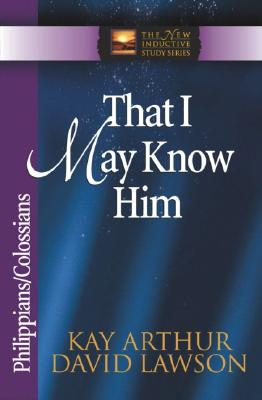 Image for That I May Know Him: Philippians And Colossians (The New Inductive Study Series)