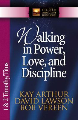 Image for Walking in Power, Love, and Discipline: 1 & 2 Timothy and Titus (The New Inductive Study Series)