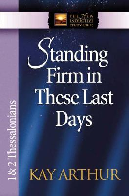 Image for Standing Firm in These Last Days: 1 & 2 Thessalonians (The New Inductive Study Series)