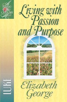 Image for Living with Passion and Purpose: Luke (A Woman After God's Own Heart®)