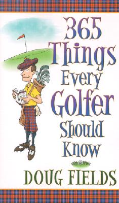 365 Things Every Golfer Should Know, Fields, Doug