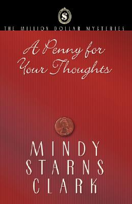 A Penny for Your Thoughts (The Million Dollar Mysteries, Book 1), Mindy Starns Clark