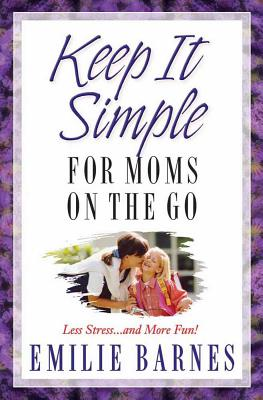 Image for Keep It Simple for Moms on the Go: Less Stress...and More Fun!