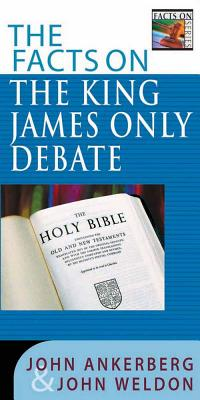 Image for The Facts on the King James Only Debate (The Facts On Series)