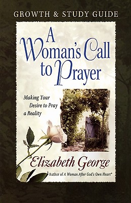 Image for A Woman's Call to Prayer Growth and Study Guide: Making Your Desire to Pray a Reality
