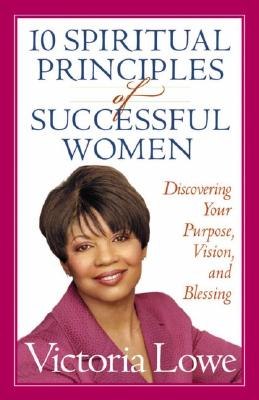 Image for 10 Spiritual Principles of Successful Women: Discovering Your Purpose, Vision, and Blessing