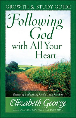 **OP**Following God with All Your Heart Growth and Study Guide: Believing and Living God's Plan for You, Elizabeth George