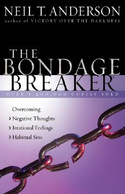 Image for BONDAGE BREAKER, THE OVERCOMING NEGATIVE THOUGHTS, IRRATIONAL FEELINGS, HABITUAL SINS