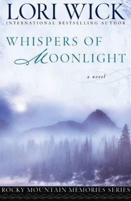 Whispers of Moonlight (Rocky Mountain Memories #2), Lori Wick