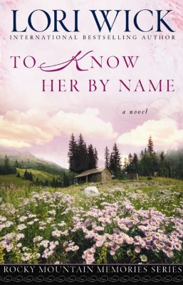 To Know Her by Name (Rocky Mountain Memories #3), Lori Wick
