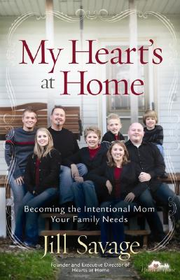 Image for My Heart's at Home: Becoming the Intentional Mom Your Family Needs