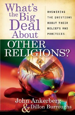 Image for What's the Big Deal About Other Religions?: Answering the Questions About Their Beliefs and Practices