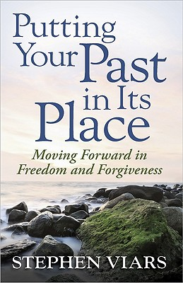 Image for Putting Your Past in Its Place: Moving Forward in Freedom and Forgiveness