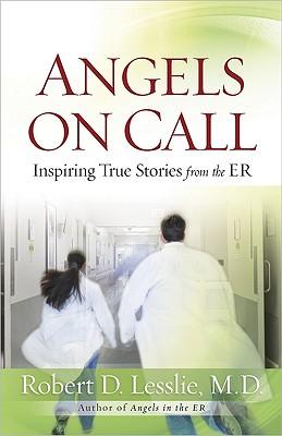 Angels on Call: Inspiring True Stories from the ER, Lesslie, Robert D.