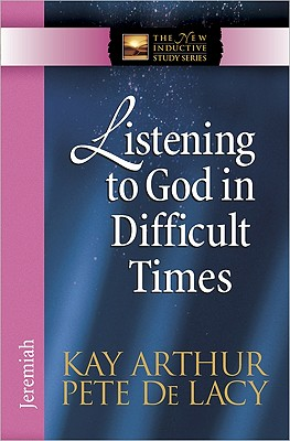 Listening to God in Difficult Times: Jeremiah (The New Inductive Study Series), Arthur, Kay; De Lacy, Pete