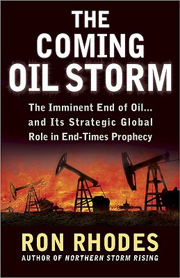 The Coming Oil Storm: The Imminent End of Oil...and Its Strategic Global Role in End-Times Prophecy, Ron Rhodes