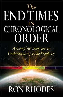 Image for The End Times in Chronological Order: A Complete Overview to Understanding Bible Prophecy
