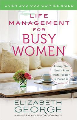 Image for Life Management for Busy Women: Living Out God's Plan with Passion and Purpose